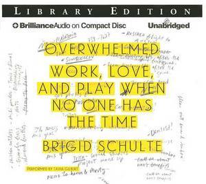 Overwhelmed: Work, Love, and Play When No One Has the Time; Library Edition