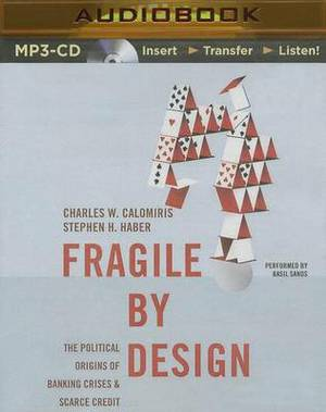 Fragile by Design: The Political Origins of Banking Crises & Scarce Credit