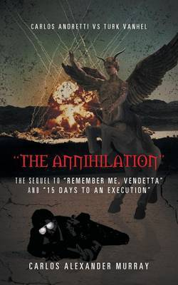 The Annihilation: The Sequel to Remember Me, Vendetta and 15 Days to an Execution