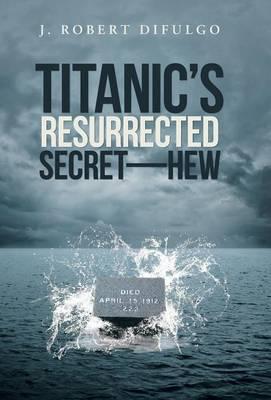 Titanic's Resurrected Secret-H.E.W.