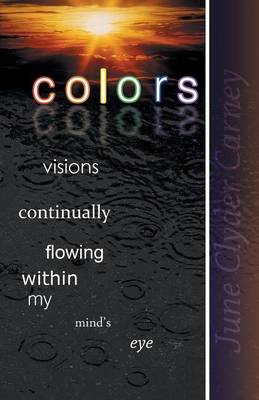 Colors: Visions Continually Flowing Within My Mind's Eye