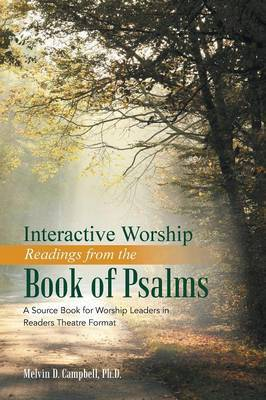 Interactive Worship Readings from the Book of Psalms: A Source Book for Worship Leaders in Readers Theatre Format