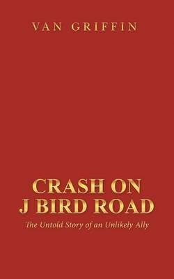 Crash on J Bird Road: The Untold Story of an Unlikely Ally