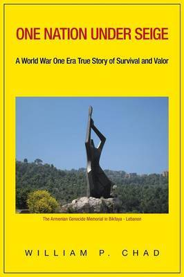 One Nation Under Seige: A World War One Era True Story of Survival and Valor