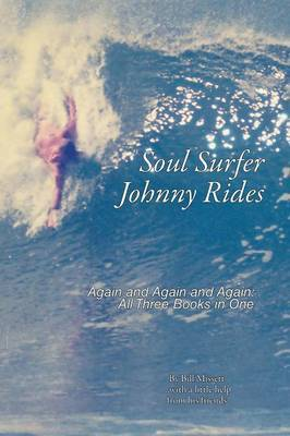Soul Surfer Johnny Rides: Again and Again and Again: All Three Books in One