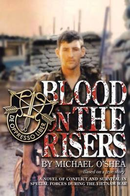Blood on the Risers: A novel of conflict and survival in special forces during the Vietnam War