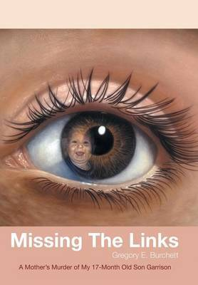 Missing The Links: A Mother's Murder of My 17-Month Old Son Garrison