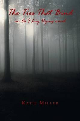 The Ties That Bind: An as I Lay Dying Novel