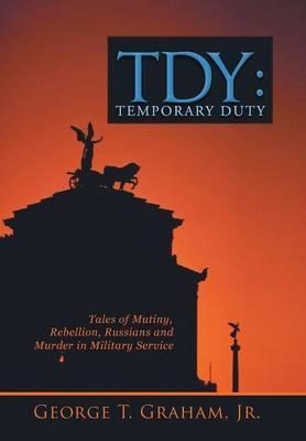 Tdy: Temporary Duty: Tales of Mutiny, Rebellion, Russians and Murder in Military Service