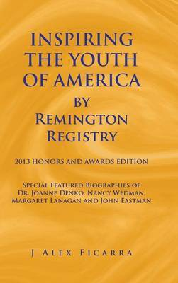 INSPIRING THE YOUTH OF AMERICA by Remington Registry: 2013 Honors and Awards Edition