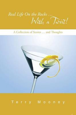 Real Life On the Rocks ... With a Twist!: A Collection of Stories ... and Thoughts