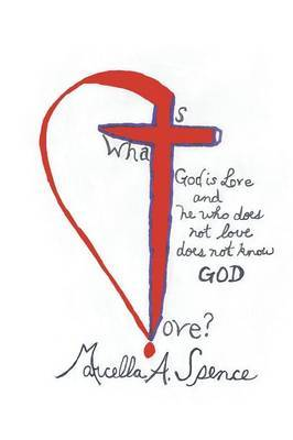 What Is Love?: God Is Love and He Who Does Not Love Does Not Know God
