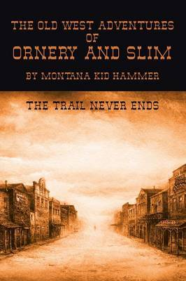 The Old West Adventures of Ornery and Slim: The Trail Never Ends