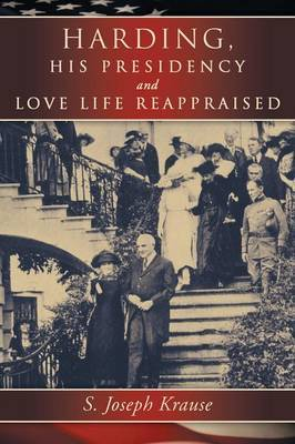 Harding, His Presidency and Love Life Reappraised