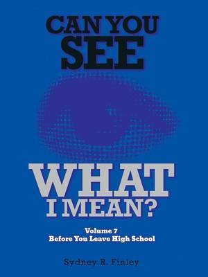 Can You See What I Mean?: Volume 7 Before You leave High School
