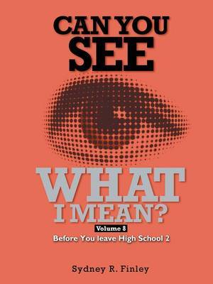 Can You See What I Mean?: Volume 8 Before You leave High School 2
