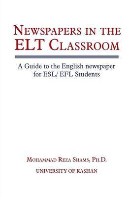 Newspapers in the ELT Classroom: A Guide to the English newspaper for ESL/ EFL Students