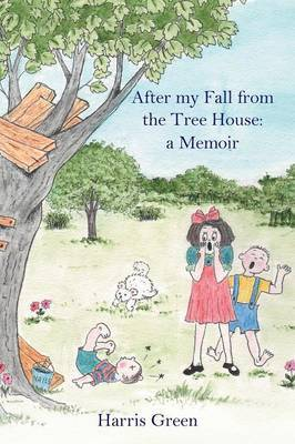 After my Fall from the Tree House: : a Memoir