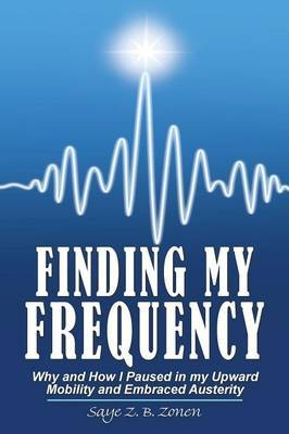 Finding My Frequency: Why and How I Paused in my Upward Mobility and Embraced Austerity