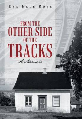 From The Other Side Of The Tracks: A Memoir