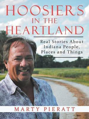 Hoosiers in the Heartland: Real Stories About Indiana People, Places and Things