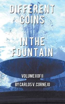 Different Coins in the Fountain: Volume II of II