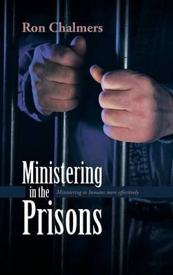 Ministering in the Prisons: Ministering to Inmates more effectively