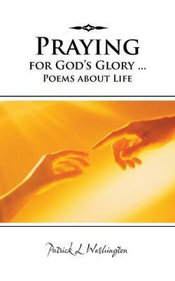 Praying for God's Glory ... Poems about Life