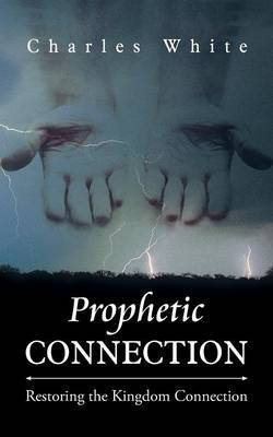 Prophetic Connection: Restoring the Kingdom Connection