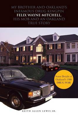 My Brother and Oakland's Infamous Drug Kingpin Felix Wayne Mitchell, His Mob and an Oakland True Story