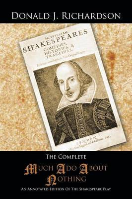 The Complete Much Ado About Nothing: An Annotated Edition Of The Shakespeare Play