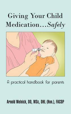 Giving Your Child Medication...Safely: A practical handbook for parents