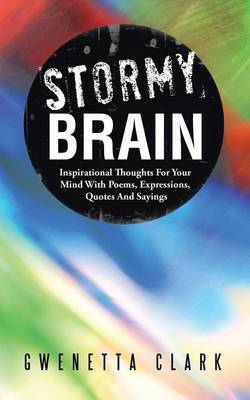 Stormy Brain: Inspirational Thoughts For Your Mind With Poems, Expressions, Quotes And Sayings