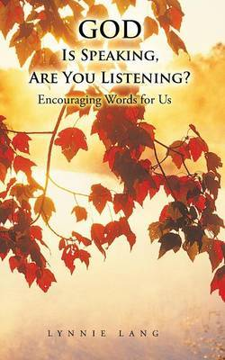 God Is Speaking, Are You Listening?: Encouraging Words for Us