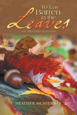 To Lay Barren in the Leaves: A Collection of Poetry