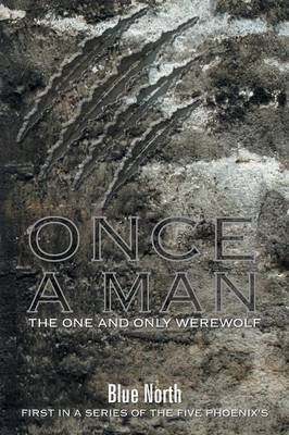Once a Man the One and Only Werewolf: First in a Series of the Five Phoenix's