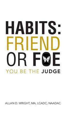 Habits: Friend Or Foe: You Be The Judge