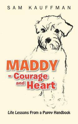 MADDY - Courage and Heart: Life Lessons From a Puppy Handbook
