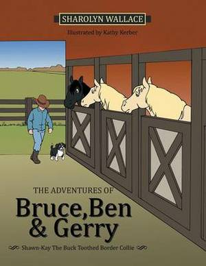 The Adventures of Bruce, Ben & Gerry: Shawn-Kay The Buck Toothed Border Collie