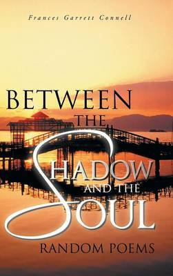 Between the Shadow and the Soul: Random Poems