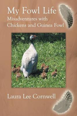 My Fowl Life: Misadventures with Chickens and Guinea Fowl