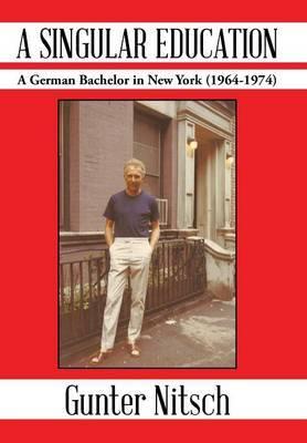 A Singular Education: A German Bachelor in New York (1964-1974)