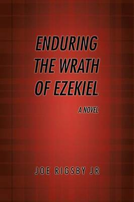 Enduring the Wrath of Ezekiel .: A novel