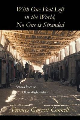 With One Fool Left in the World, No One Is Stranded: Scenes from an Older Afghanistan