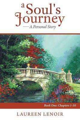 A Soul's Journey: A Personal Story: Book One: Chapters 1-10