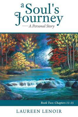A Soul's Journey: A Personal Story: Book Two: Chapters 11-15