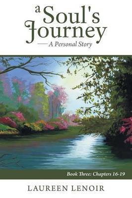 A Soul's Journey: A Personal Story: Book Three: Chapters 16-19