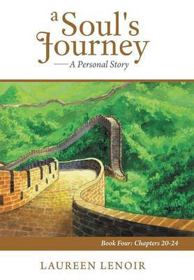 A Soul's Journey: A Personal Story: Book Four: Chapters 20-24