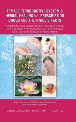 Female Reproductive System & Herbal Healing vs. Prescription Drugs and Their Side Effects  : Complete Illustrated, Herbal Remedies, Prescription Drugs &