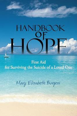 Handbook of Hope: First Aid for Surviving the Suicide of a Loved One